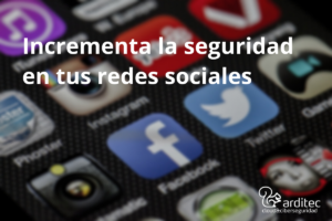 Incrementa la seguridad de tus redes sociales
