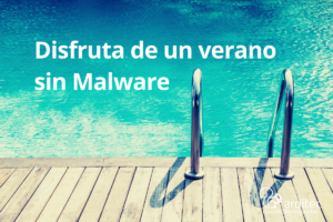 Disfruta de un verano sin Malware